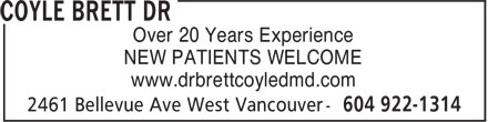 Coyle Brett Dr (604-922-1314) - Annonce illustrée======= - Over 20 Years Experience NEW PATIENTS WELCOME Over 20 Years Experience NEW PATIENTS WELCOME www.drbrettcoyledmd.com www.drbrettcoyledmd.com