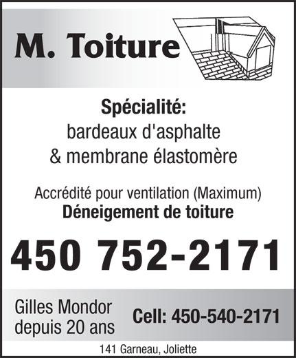 M Toiture Couvreur (450-752-2171) - Annonce illustrée======= - M. Toiture Spécialité: & membrane élastomère Accrédité pour ventilation (Maximum) Déneigement de toiture 450 752-2171 Gilles Mondor Cell: 450-540-2171 depuis 20 ans 141 Garneau, Joliette bardeaux d'asphalte
