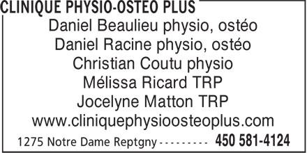 Clinique Physio-Ostéo Plus (450-581-4124) - Annonce illustrée======= - Jocelyne Matton TRP www.cliniquephysioosteoplus.com Mélissa Ricard TRP Daniel Beaulieu physio, ostéo Daniel Racine physio, ostéo Christian Coutu physio