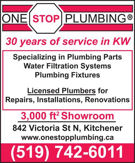 One Stop Plumbing (519-742-6011) - Display Ad - 30 years of service in KW Specializing in Plumbing Parts Water Filtration Systems Plumbing Fixtures Licensed Plumbers for Repairs, Installations, Renovations 3,000 ftShowroom 842 Victoria St N, Kitchener www.onestopplumbing.ca (519) 742-6011
