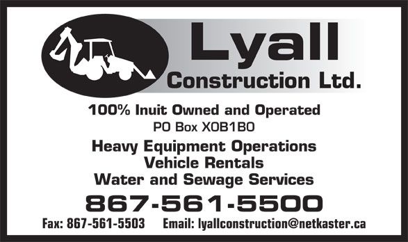 Lyall Construction Ltd (867-561-5500) - Annonce illustrée======= - Lyall Construction Ltd. 100% Inuit Owned and Operated PO Box X0B1B0 Heavy Equipment Operations Vehicle Rentals Water and Sewage Services 867-561-5500