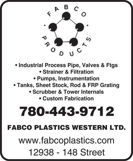 Fabco Plastics Western Ltd (780-451-0238) - Annonce illustrée======= - Industrial Process Pipe, Valves & Ftgs Strainer & Filtration Pumps, Instrumentation Tanks, Sheet Stock, Rod & FRP Grating Scrubber & Tower Internals Custom Fabrication 780-443-9712 FABCO PLASTICS WESTERN LTD. www.fabcoplastics.com Industrial Process Pipe, Valves & Ftgs Strainer & Filtration Pumps, Instrumentation 12938 - 148 Street Tanks, Sheet Stock, Rod & FRP Grating Scrubber & Tower Internals Custom Fabrication 780-443-9712 FABCO PLASTICS WESTERN LTD. www.fabcoplastics.com 12938 - 148 Street