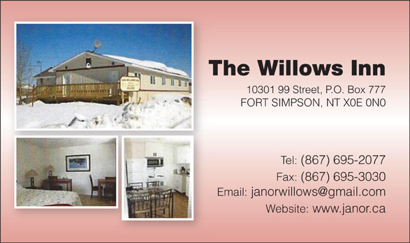 Janor's Guest House (867-695-2077) - Annonce illustrée======= - The Willows InnT 10301 99 Street, P.O. Box 777 FORT SIMPSON, NT X0E 0N0 Tel: (867) 695-2077 Fax: (867) 695-3030 Website: www.janor.ca