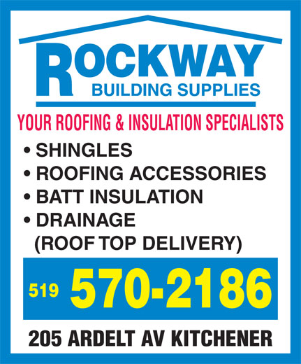 Rockway Building Supplies (519-570-2186) - Display Ad - YOUR ROOFING & INSULATION SPECIALISTS SHINGLES ROOFING ACCESSORIES BATT INSULATION DRAINAGE (ROOF TOP DELIVERY) 519 570-2186 205 ARDELT AV KITCHENER YOUR ROOFING & INSULATION SPECIALISTS SHINGLES ROOFING ACCESSORIES BATT INSULATION DRAINAGE (ROOF TOP DELIVERY) 519 570-2186 205 ARDELT AV KITCHENER