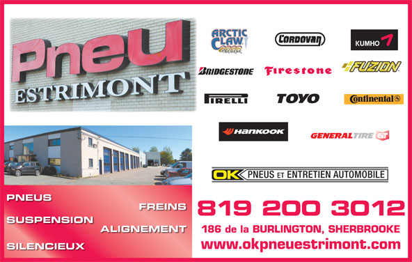 Pneu Estrimont Inc (819-563-1162) - Display Ad - PNEUS ET ENTRETIEN AUTOMOBILE PNEUS FREINS 819 200 3012 SUSPENSION ALIGNEMENT 186 de la BURLINGTON, SHERBROOKE www.okpneuestrimont.com SILENCIEUX