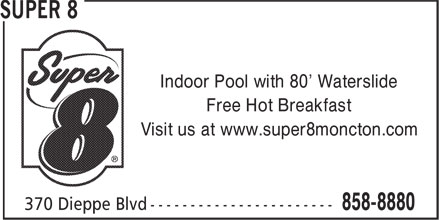 Dieppe Super 8 Motel (506-858-8880) - Display Ad - Indoor Pool with 80' Waterslide Free Hot Breakfast Visit us at www.super8moncton.com