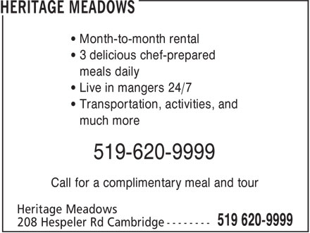 Heritage Meadows (519-620-9999) - Display Ad - • Month-to-month rental • 3 delicious chef-prepared meals daily • Live in mangers 24/7 • Transportation, activities, and much more 519-620-9999 Call for a complimentary meal and tour