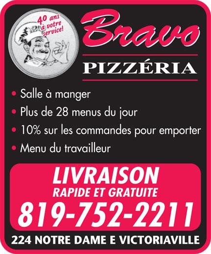 Bravo Pizzeria Victoriaville (819-752-2211) - Display Ad - Salle à manger Plus de 28 menus du jour 10% sur les commandes pour emporter Menu du travailleur LIVRAISON RAPIDE ET GRATUITE 819-752-2211 224 NOTRE DAME E VICTORIAVILLE