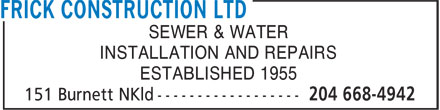 Frick Construction Ltd (204-668-4942) - Annonce illustrée======= - INSTALLATION AND REPAIRS ESTABLISHED 1955 SEWER & WATER