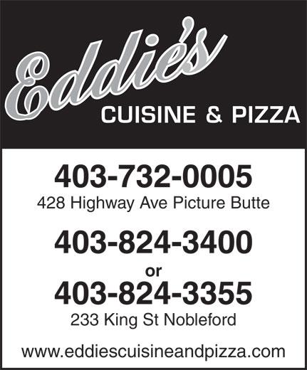 Eddie's Cuisine and Pizza (403-732-0005) - Annonce illustrée======= - or 403-824-3355 233 King St Nobleford www.eddiescuisineandpizza.com CUISINE & PIZZA 403-732-0005 428 Highway Ave Picture Butte 403-824-3400