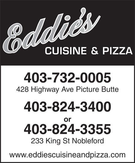 Eddie's Cuisine and Pizza (403-732-0005) - Annonce illustrée======= - CUISINE & PIZZA 403-732-0005 428 Highway Ave Picture Butte 403-824-3400 or 403-824-3355 233 King St Nobleford www.eddiescuisineandpizza.com