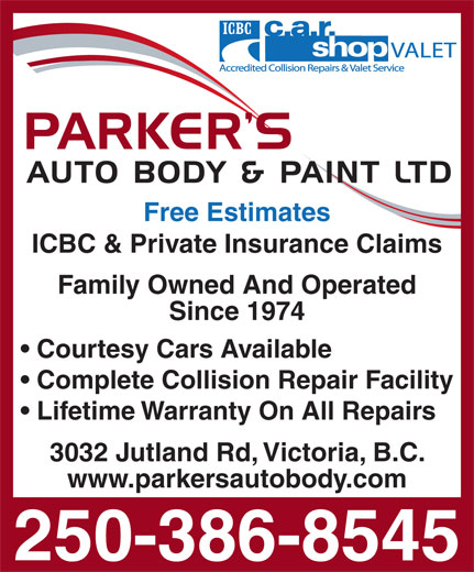 Parker's Auto Body & Paint Ltd (250-386-8545) - Display Ad - Free Estimates ICBC & Private Insurance Claims Family Owned And Operated Since 1974 Courtesy Cars Available Complete Collision Repair Facility Lifetime Warranty On All Repairs 3032 Jutland Rd, Victoria, B.C. www.parkersautobody.com 250-386-8545 Free Estimates ICBC & Private Insurance Claims Family Owned And Operated Since 1974 Courtesy Cars Available Complete Collision Repair Facility Lifetime Warranty On All Repairs 3032 Jutland Rd, Victoria, B.C. www.parkersautobody.com 250-386-8545