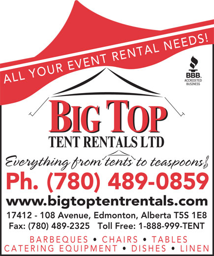 Big Top Tent Rentals (780-489-0859) - Display Ad - ALL YOUR EVENT RENTAL NEEDS! 17412 - 108 Avenue, Edmonton, Alberta T5S 1E8 Fax: (780) 489-2325   Toll Free: 1-888-999-TENT BARBEQUES CHAIRS TABLES CATERING EQUIPMENT DISHES LINEN