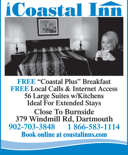 Coastal Inn (902-465-7777) - Annonce illustrée======= - Close To Burnside 379 Windmill Rd, Dartmouth 902-703-3848      1 866-583-1114 Book online at coastalinns.com Ideal For Extended Stays FREE Coastal Plus  Breakfast FREE Local Calls & Internet Access 56 Large Suites w/Kitchens