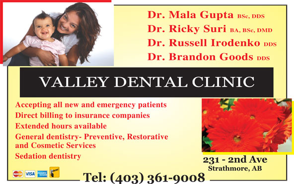 Valley Dental Clinic (403-934-2882) - Annonce illustrée======= - Dr. Mala Gupta BSc, DDS Dr. Ricky Suri BA, BSc, DMD Dr. Russell Irodenko DDS Dr. Brandon Goods DDS Accepting all new and emergency patients Direct billing to insurance companies Extended hours available General dentistry- Preventive, Restorative and Cosmetic Services Sedation dentistry