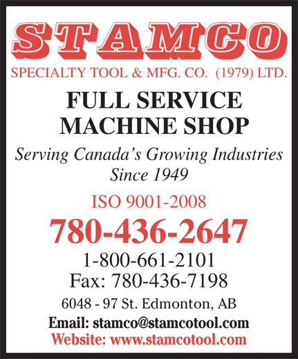 STAMCO Specialty Tool & Mfg Co (1979) Ltd (780-436-2647) - Annonce illustrée======= - SPECIALTY TOOL & MFG. CO.  (1979) LTD. FULL SERVICE MACHINE SHOP Serving Canada s Growing Industries Since 1949 ISO 9001-2008 780-436-2647 1-800-661-2101 Fax: 780-436-7198 6048 - 97 St. Edmonton, AB Website: www.stamcotool.com