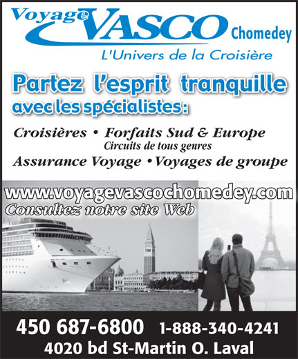 Voyage Vasco Chomedey (450-687-6800) - Display Ad - Chomedey Croisières   Forfaits Sud & Europe Circuits de tous genres Assurance Voyage  Voyages de groupe www.voyagevascochomedey.commewww.voyagevascocho Consultez notre site Web 1-888-340-4241 450 687-6800 4020 bd St-Martin O. Laval