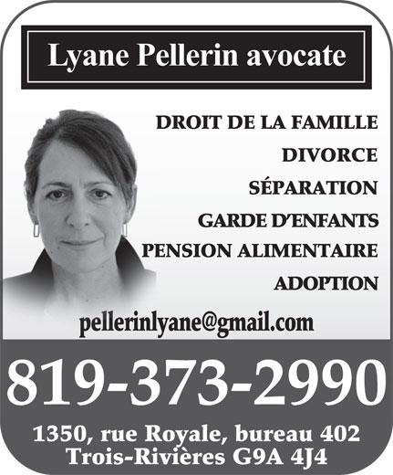 Avocate Pellerin Lyane (819-373-2990) - Annonce illustrée======= - 1350, rue Royale, bureau 402 Trois-Rivières G9A 4J4 Lyane Pellerin avocate DROIT DE LA FAMILLE   DRO DIVORCE SÉPARATION GARDE D ENFANTS PENSION ALIMENTAIRE ADOPTION 819 537-0302 819-373-2990