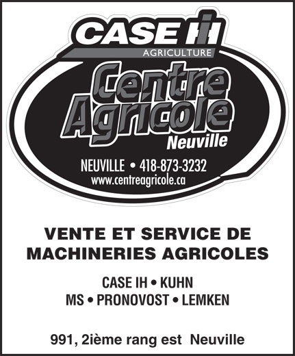 Les Machineries Pont-Rouge Inc (418-873-3232) - Display Ad - VENTE ET SERVICE DE MACHINERIES AGRICOLES CASE IH   KUHN MS   PRONOVOST   LEMKEN 991, 2ième rang est  Neuville