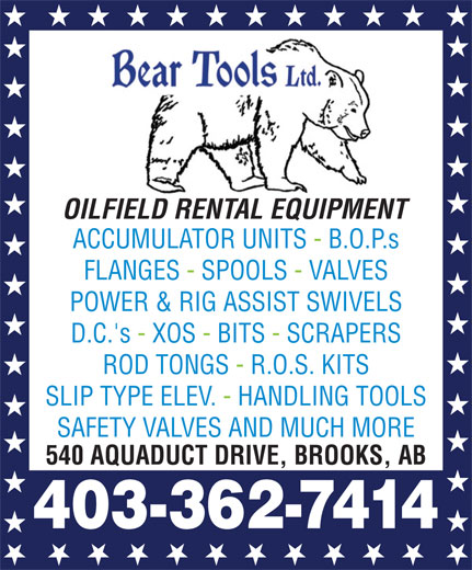 Bear Tools Ltd (403-362-7414) - Display Ad - OILFIELD RENTAL EQUIPMENT ACCUMULATOR UNITS - B.O.P.s FLANGES - SPOOLS - VALVES POWER & RIG ASSIST SWIVELS D.C.'s - XOS - BITS - SCRAPERS ROD TONGS - R.O.S. KITS SLIP TYPE ELEV. - HANDLING TOOLS SAFETY VALVES AND MUCH MORE 540 AQUADUCT DRIVE, BROOKS, AB