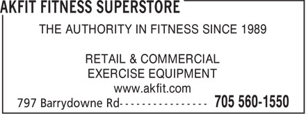 Akfit Consultants Inc (705-560-1550) - Display Ad - THE AUTHORITY IN FITNESS SINCE 1989 RETAIL & COMMERCIAL EXERCISE EQUIPMENT www.akfit.com