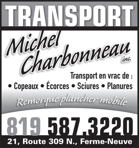 Les Transport Michel Charbonneau Inc (819-587-3220) - Display Ad - TRANSPORT Charbonneau  inc.Michel Transport en vrac de : Copeaux   Écorces   Sciures   Planures 819 587.3220 21, Route 309 N., Ferme-Neuve TRANSPORT Charbonneau  inc.Michel Transport en vrac de : Copeaux   Écorces   Sciures   Planures 819 587.3220 21, Route 309 N., Ferme-Neuve