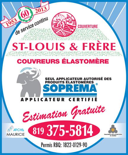 St-Louis & Frère Inc (819-375-5814) - Annonce illustrée======= - 20131953 602013 1953 COUVREURS ÉLASTOMÈRE Estimation Gratuite 819 375-5814 Permis RBQ: 1822-0129-90