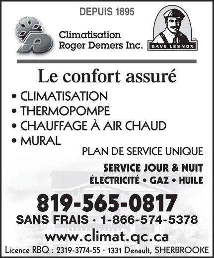 Climatisation Roger Demers (819-565-0817) - Display Ad - ÉLECTRICITÉ   GAZ   HUILE Le confort assuré CLIMATISATION THERMOPOMPE CHAUFFAGE À AIR CHAUD MURAL PLAN DE SERVICE UNIQUE Roger Demers Inc. SERVICE JOUR & NUIT DEPUIS 1895 Climatisation 819-565-0817 SANS FRAIS · 1-866-574-5378 www.climat.qc.ca Licence RBQ : 2319-3774-55 · 1331 Denault, SHERBROOKE