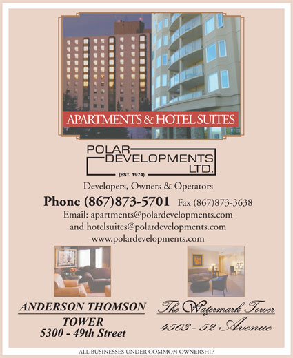 Anderson Thomson Tower (867-873-5701) - Annonce illustrée======= - APARTMENTS & HOTEL SUITES Developers, Owners & Operators Phone (867)873-5701 Fax (867)873-3638 www.polardevelopments.com ALL BUSINESSES UNDER COMMON OWNERSHIP