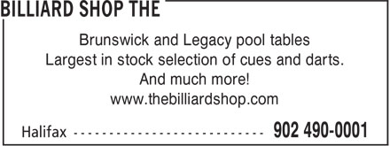 The Billiard Shop (902-490-0001) - Annonce illustrée======= - Brunswick and Legacy pool tables Largest in stock selection of cues and darts. And much more! www.thebilliardshop.com