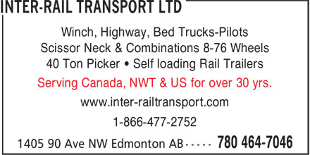 Inter-Rail Transport Ltd (780-464-7046) - Annonce illustrée======= - Winch, Highway, Bed Trucks-Pilots Scissor Neck & Combinations 8-76 Wheels 40 Ton Picker • Self loading Rail Trailers Serving Canada, NWT & US for over 30 yrs. www.inter-railtransport.com 1-866-477-2752 Winch, Highway, Bed Trucks-Pilots Scissor Neck & Combinations 8-76 Wheels 40 Ton Picker • Self loading Rail Trailers Serving Canada, NWT & US for over 30 yrs. www.inter-railtransport.com 1-866-477-2752