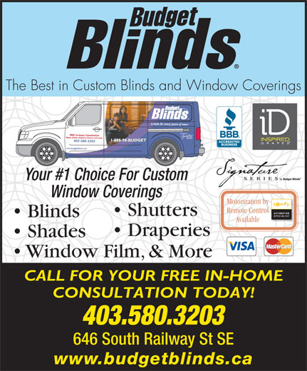Budget Blinds (Medicine Hat) Ltd (403-580-3203) - Display Ad - The Best in Custom Blinds and Window Coverings 403-580-3203 Your #1 Choice For Custom Window Coverings Motorization by Remote Control AUTOMATION Shutters SPECIALIST Blinds Available Draperies Shades Window Film, & More CALL FOR YOUR FREE IN-HOME CONSULTATION TODAY! 403.580.3203 646 South Railway St SE www.budgetblinds.ca