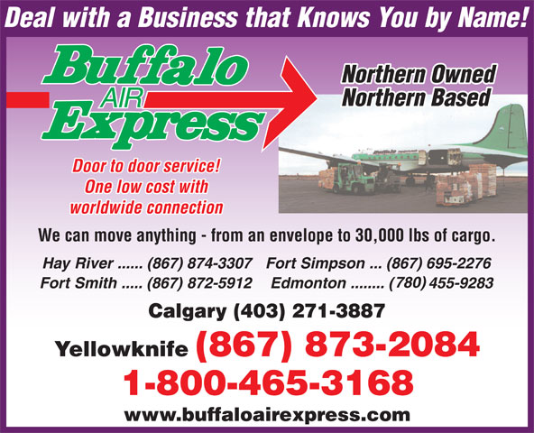 Buffalo Air Express (867-873-2084) - Annonce illustrée======= - One low cost with worldwide connection We can move anything - from an envelope to 30,000 lbs of cargo. Calgary (403) 271-3887 www.buffaloairexpress.com Door to door service!