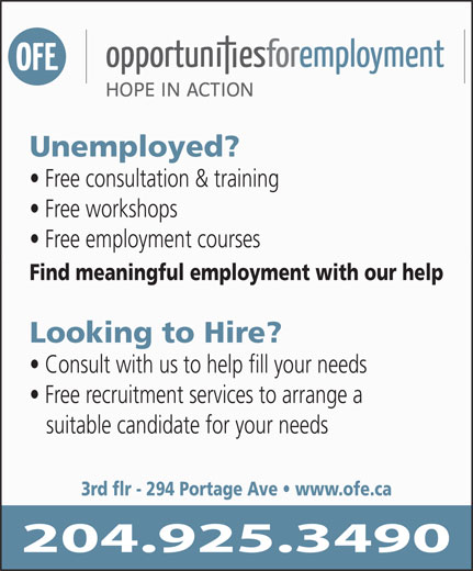 Opportunities For Employment Inc (204-925-3490) - Annonce illustrée======= - 3rd flr - 294 Portage Ave   www.ofe.ca Free consultation & training Free workshops Free employment courses Find meaningful employment with our help Looking to Hire? Consult with us to help fill your needs Free recruitment services to arrange a suitable candidate for your needs Unemployed?