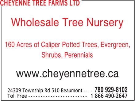 Cheyenne Tree Farms Ltd (780-929-8102) - Annonce illustrée======= - Wholesale Tree Nursery 160 Acres of Caliper Potted Trees, Evergreen, Shrubs, Perennials www.cheyennetree.ca