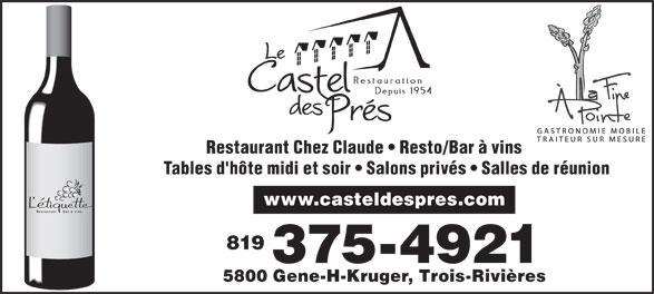 Castel Des Prés (819-375-4921) - Annonce illustrée======= - Restaurant Chez Claude   Resto/Bar à vins Tables d'hôte midi et soir   Salons privés   Salles de réunion www.casteldespres.com 819 375-4921 5800 Gene-H-Kruger, Trois-Rivières