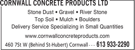 Cornwall Concrete Products (613-933-2290) - Annonce illustrée======= - Stone Dust • Gravel • River Stone Top Soil • Mulch • Boulders Delivery Service Specializing in Small Quantities www.cornwallconcreteproducts.com