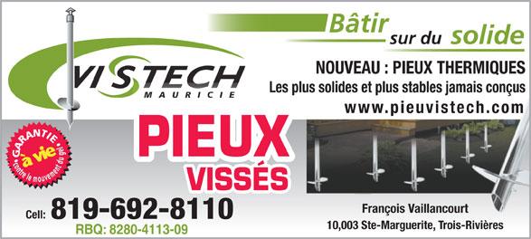 Pieux Vistech Mauricie (819-692-8110) - Annonce illustrée======= - Cell: 819-692-8110 10,003 Ste-Marguerite, Trois-Rivières RBQ: 8280-4113-09 Bâtir solidesur du NOUVEAU : PIEUX THERMIQUES Les plus solides et plus stables jamais conçus MAURIC IE www.pieuvistech.com François Vaillancourt