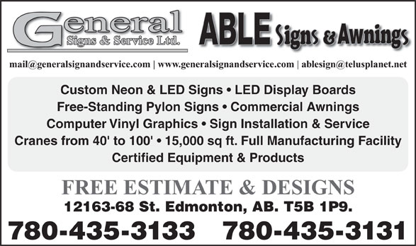 General Signs & Service Ltd (780-435-3133) - Annonce illustrée======= - www.generalsignandservice.com Custom Neon & LED Signs   LED Display Boards Free-Standing Pylon Signs   Commercial Awnings Computer Vinyl Graphics   Sign Installation & Service Cranes from 40' to 100'   15,000 sq ft. Full Manufacturing Facility Certified Equipment & Products FREE ESTIMATE & DESIGNS 12163-68 St. Edmonton, AB. T5B 1P9. 780-435-3133 780-435-3131 www.generalsignandservice.com Custom Neon & LED Signs   LED Display Boards Free-Standing Pylon Signs   Commercial Awnings Computer Vinyl Graphics   Sign Installation & Service Cranes from 40' to 100'   15,000 sq ft. Full Manufacturing Facility Certified Equipment & Products FREE ESTIMATE & DESIGNS 12163-68 St. Edmonton, AB. T5B 1P9. 780-435-3133 780-435-3131