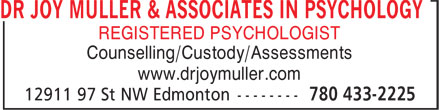 Dr Joy Muller & Associates In Psychology (780-433-2225) - Display Ad - DR JOY MULLER & ASSOCIATES IN PSYCHOLOGY REGISTERED PSYCHOLOGIST Counselling/Custody/Assessments www.drjoymuller.com DR JOY MULLER & ASSOCIATES IN PSYCHOLOGY REGISTERED PSYCHOLOGIST Counselling/Custody/Assessments www.drjoymuller.com