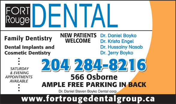 Fort Rouge Dental Group (204-284-8216) - Display Ad - Dr. Daniel Boyko NEW PATIENTS Family Dentistry WELCOME Dr. Krista Engel Dr. Hussainy Nasab Dental Implants and Dr. Jerry Boyko Cosmetic Dentistry SATURDAY 204 284-8216 & EVENING APPOINTMENTS 566 Osborne AVAILABLE AMPLE FREE PARKING IN BACK Dr. Daniel Steven Boyko Dental corp. www.fortrougedentalgroup.ca