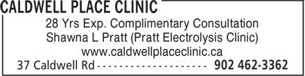 Caldwell Place Clinic (902-462-3362) - Display Ad - 28 Yrs Exp. Complimentary Consultation Shawna L Pratt (Pratt Electrolysis Clinic) www.caldwellplaceclinic.ca