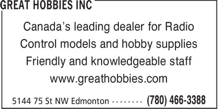 Great Hobbies (780-466-3388) - Display Ad - Canada's leading dealer for Radio Control models and hobby supplies Friendly and knowledgeable staff www.greathobbies.com