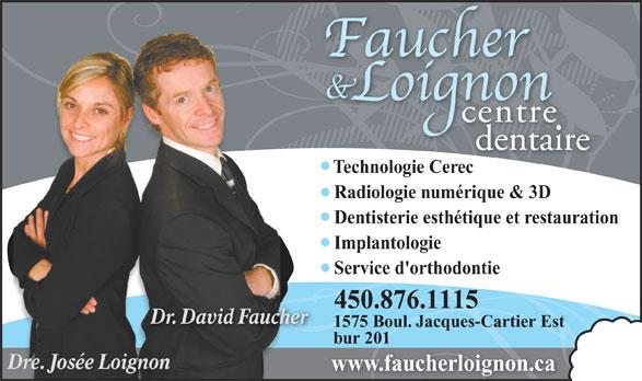 Centre Dentaire Faucher Et Loignon (450-468-4556) - Annonce illustrée======= - Technologie Cerec Radiologie numérique & 3D Dentisterie esthétique et restauration Implantologie Service d'orthodontie 450.468.4556876.1115 Dr. David Faucher 1575 Boul. Jacques-Cartier Est bur 201 Dre. Josée Loignon www.faucherloignon.ca