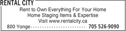 Rental City (705-526-9090) - Display Ad - Rent to Own Everything For Your Home Home Staging Items & Expertise Visit www.rentalcity.ca