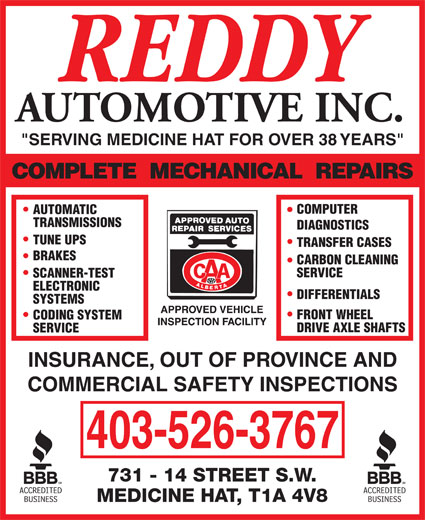 """Reddy Automotive Inc (403-526-3767) - Display Ad - AUTOMOTIVE INC. """"SERVING MEDICINE HAT FOR OVER 38 YEARS"""" COMPUTER AUTOMATIC TRANSMISSIONS DIAGNOSTICS TUNE UPS TRANSFER CASES BRAKES CARBON CLEANING SERVICE SCANNER-TEST ELECTRONIC DIFFERENTIALS SYSTEMS FRONT WHEEL CODING SYSTEM DRIVE AXLE SHAFTS SERVICE INSURANCE, OUT OF PROVINCE AND COMMERCIAL SAFETY INSPECTIONS 403-526-3767"""
