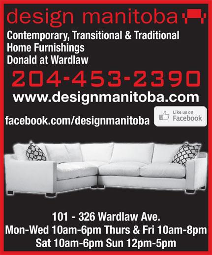 Design Manitoba (204-453-2390) - Display Ad - design manitoba Contemporary, Transitional & Traditional Home Furnishings Donald at Wardlaw www.designmanitoba.com facebook.com/designmanitoba 101 - 326 Wardlaw Ave. Mon-Wed 10am-6pm Thurs & Fri 10am-8pm Sat 10am-6pm Sun 12pm-5pm