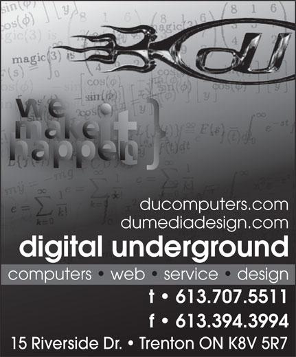 Digital Underground (613-392-1617) - Annonce illustrée======= - ducomputers.com dumediadesign.com digital underground computers   web   service   design t   613.707.5511 f   613.394.3994f   613.394.3994 15 Riverside Dr.   Trenton ON K8V 5R7