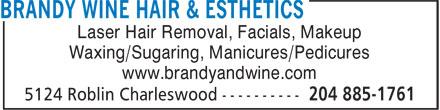 Brandy & Wine Hair Esthetics (204-885-1761) - Annonce illustrée======= - Waxing/Sugaring, Manicures/Pedicures www.brandyandwine.com Laser Hair Removal, Facials, Makeup