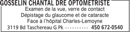 Gosselin Chantal Dre (450-672-0540) - Annonce illustrée======= - Examen de la vue, verre de contact Dépistage du glaucome et de cataracte Face à l'hôpital Charles-Lemoyne